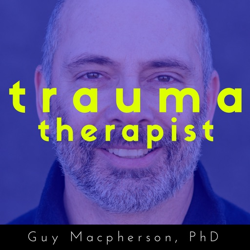 Cover image of The Trauma Therapist | Podcast with Guy Macpherson, PhD | Inspiring interviews with thought-leaders in the field of trauma.
