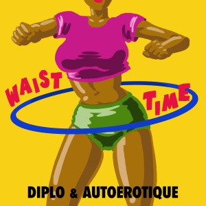 Diplo & Autoerotique - Waist Time