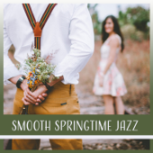 Smooth Springtime Jazz: Sensual Jazz for Couples, Dinner Date, Music for Intimate Moments, Romantic Walk in Park