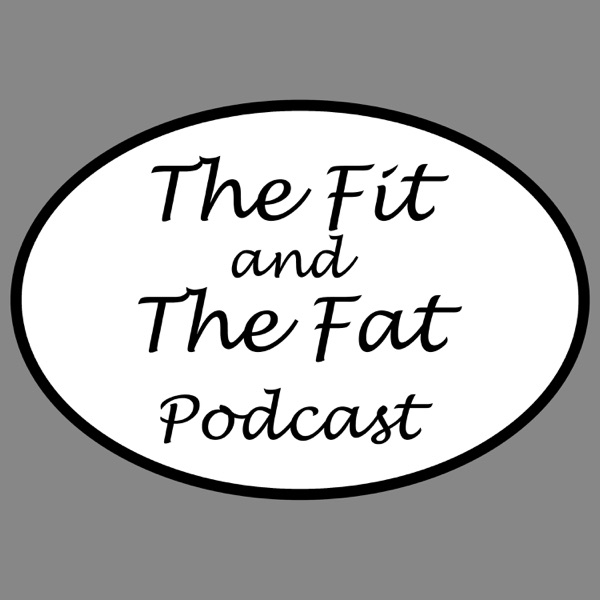 The Fit and The Fat Show