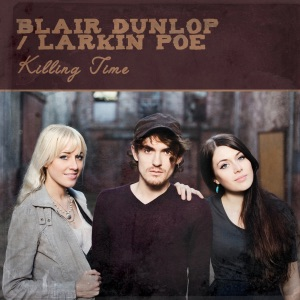 Blair Dunlop & Larkin Poe - Killing Time