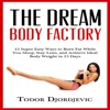 The Dream Body Factory: 15 Super Easy Ways to Burn Fat While You Sleep, Stay Lean, and Achieve Ideal Body Weight in 15 Days (Unabridged)
