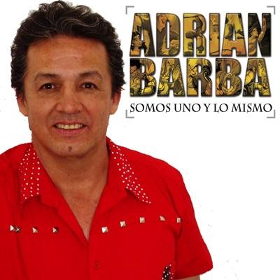 Somos Uno Y Lo Mismo - Adrián Barba