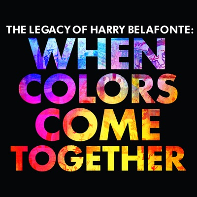 The Legacy of Harry Belafonte: When Colors Come Together - Harry Belafonte