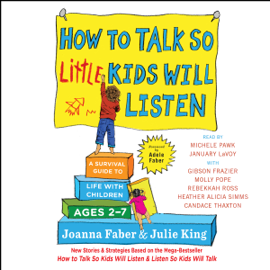 How to Talk So Little Kids Will Listen: A Survival Guide to Life with Children Ages 2-7 (Unabridged) audiobook