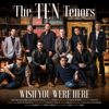 Wish You Were Here - The Ten Tenors