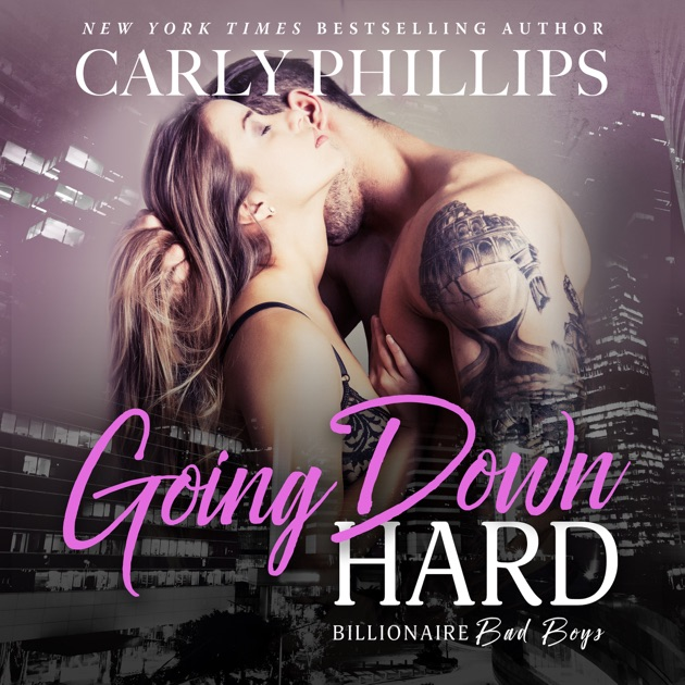 Going Down Hard Unabridged By Carly Phillips On Itunes