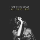 Jane Ellen Bryant - All in My Head