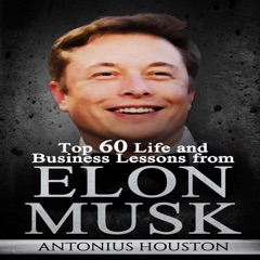 Elon Musk: Top 60 Life and Business Lessons from Elon Musk (Unabridged)
