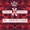 Chacal & Rosario - No Renunciare portada