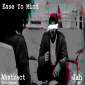 Abstract- That Rapper - Ease Yo Mind (feat. Jah Jr.)
