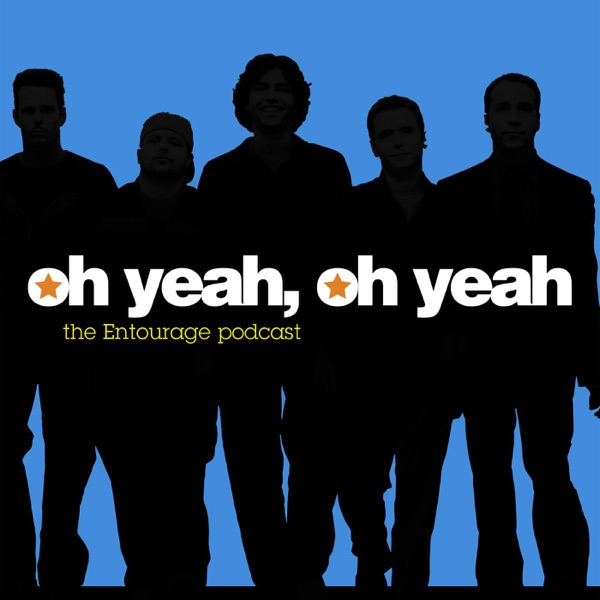Oh Yeah, Oh Yeah: The Entourage Podcast