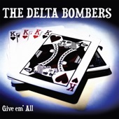 The Delta Bombers - Give Em' All