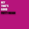 Patty Hujan - Hey That's Good bild