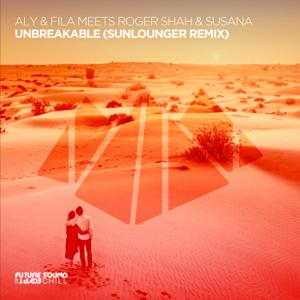 Aly & Fila, Roger Shah & Susana - Unbreakable (Sunlounger Remix) [Aly & Fila Meets Roger Shah Meets Susana]