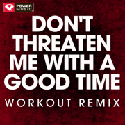 Don't Threaten Me with a Good Time (Extended Workout Remix) - Power Music Workout - Power Music Workout