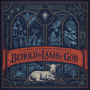 Behold the Lamb of God - Andrew Peterson - Andrew Peterson
