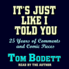 Tom Bodett - It's Just Like I Told You: 25 Years of Comments and Comic Pieces (Abridged)  artwork