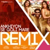 Ankhiyon Se Goli Mare Remix Single