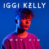 Why Him-Iggi Kelly