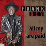 Frank Bey - If It's Really Got to Be This Way