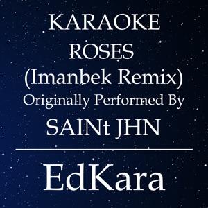 EdKara - Roses (Imanbek Remix) [Originally Performed by SAINt JHN] [Karaoke No Guide Melody Version]