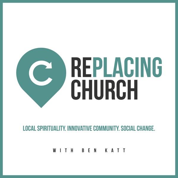 RePlacing Church: Local Spirituality, Innovative Community & Social Change with Ben Katt
