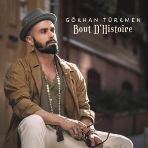 Gökhan Türkmen - Bout D'Histoire