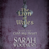 Sarah Woodbury - Cold My Heart: The Lion of Wales Series  artwork