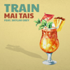Train & Skylar Grey - Mai Tais artwork