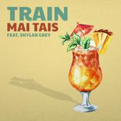 Mai Tais - Train & Skylar Grey Cover Art