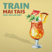Mai Tais - Train & Skylar Grey - Train & Skylar Grey