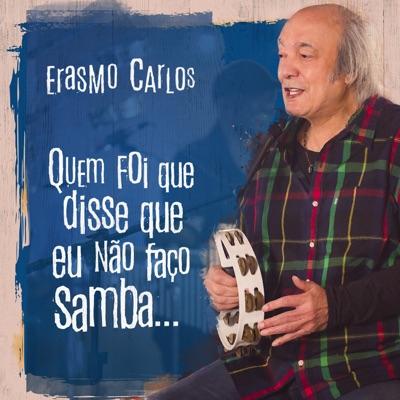 Quem Foi Que Disse Que Eu Não Faço Samba... - Erasmo Carlos