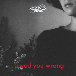 Rocketman - Loved You Wrong