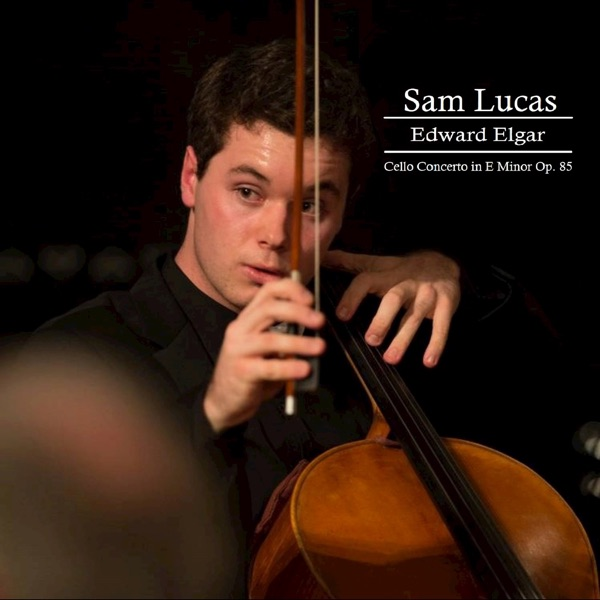 Edward Elgar Cello Concerto in E Minor, Op. 85 (Sam Lucas)
