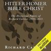 Hitler Homer Bible Christ: The Historical Papers of Richard Carrier 1995-2013 (Unabridged) - Richard Carrier