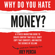 Joey Percia - Why Do You Hate Money?: A Fitness Marketing Guide to Create Content That Kills, Craft Copy That Converts, and Master the Science of Selling Without Selling Out (Unabridged)