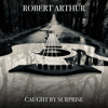 Robert Arthur - Caught by Surprise - EP  artwork