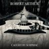 Robert Arthur - Caught by Surprise - EP  artwork
