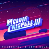Melvin Crispell, III - Wonderful Is Your Name