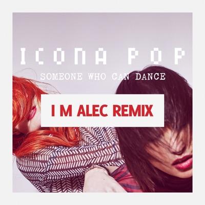Someone Who Can Dance (I M Alec Remix) - Single - Icona Pop