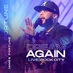 James Fortune - Dream Again (Live from Rock City)