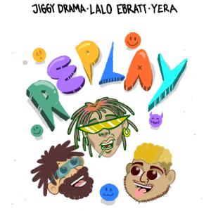 Jiggy Drama, Lalo Ebratt & Yera - Replay