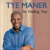 Tye Maner - I'm Feeling You  artwork