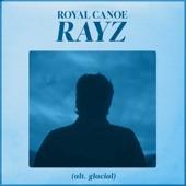 Royal Canoe - Rayz (alt. Glacial)