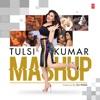 Tulsi Kumar Mashup Single