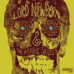 Lord Newborn & The Magic Skulls - That's Right (It's Time to Get Down)