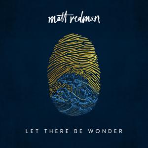 Matt Redman - Let There Be Wonder (Live)