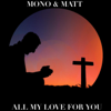 Mono & Matt - All My Love for You artwork