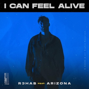 R3HAB - I Can Feel Alive (feat. A R I Z O N A) - Single